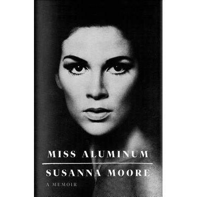 Miss AluminumA Memoir Susanna Moore
