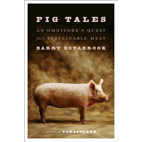 Pig Tales: An Omnivore's Quest for Sustainable Meat /W W NORTON & CO/Barry Estabrook
