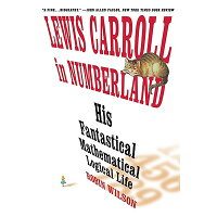 Lewis Carroll in Numberland: His Fantastical Mathematical Logical Life: An Agony in Eight Fits /W W NORTON & CO INC/Robin Wilson