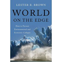 World on the Edge: How to Prevent Environmental and Economic Collapse /W W NORTON & CO INC/Lester R. Brown