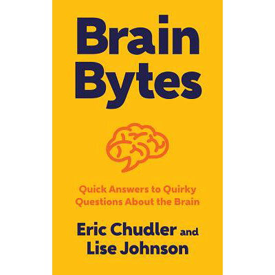 Brain Bytes: Quick Answers to Quirky Questions about the Brain /W W NORTON & CO/Eric Chudler
