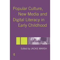 Popular Culture, New Media and Digital Literacy in Early Childhood /ROUTLEDGE/Jackie Marsh