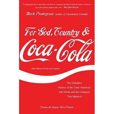 For God, Country & Coca-Cola: The Definitive History of the Great American Soft Drink and the Compan Revised, Expand/BASIC BOOKS/Mark Pendergrast