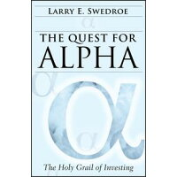 The Quest for Alpha: The Holy Grail of Investing /JOHN WILEY & SONS INC/Larry E. Swedroe