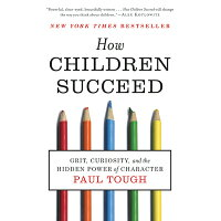 How Children Succeed: Grit, Curiosity, and the Hidden Power of Character /MARINER BOOKS/Paul Tough