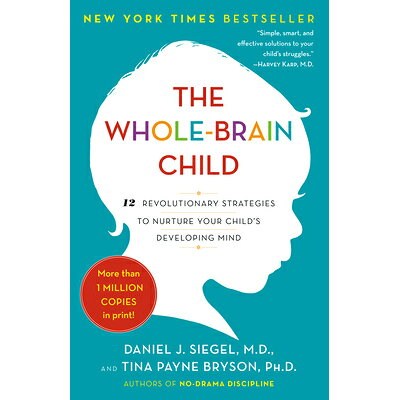 The Whole-Brain Child: 12 Revolutionary Strategies to Nurture Your Child's Developing Mind /BANTAM DELL/Daniel J. Siegel