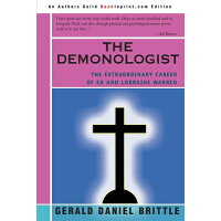 The Demonologist: The Extraordinary Career of Ed and Lorraine Warren /AUTHORHOUSE/Gerald Brittle