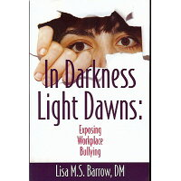 In Darkness Light Dawns: Exposing Workplace Bullying /PURPLE CROWN/Lisa M. S. Barrow