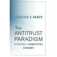 The Antitrust Paradigm: Restoring a Competitive Economy /HARVARD UNIV PR/Jonathan B. Baker
