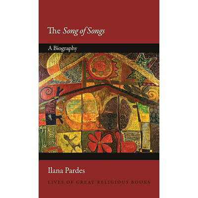 The Song of Songs: A Biography /PRINCETON UNIV PR/Ilana Pardes