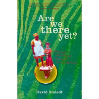 Are We There Yet?: Chasing a Childhood Through South Africa /UNIV OF QUEENSLAND/David Smiedt