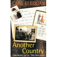 Another Country ? Growing Up In '50s Ireland: Memoirs of a Dublin Childhood Gene Kerrigan