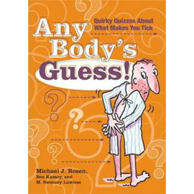 Any Body's Guess!: Quirky Quizzes about What Makes You Tick /ANDREWS & MCMEEL/Michael J. Rosen
