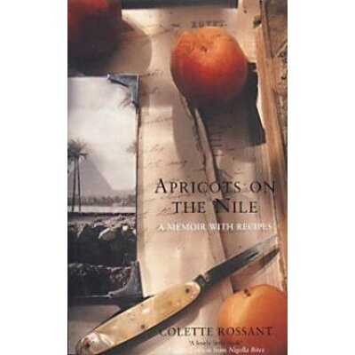 Apricots on the Nile: A Memoir with Recipes / Colette Rossant