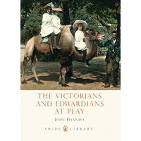 The Victorians and Edwardians at Play /SHIRE PUBN/John Hannavy