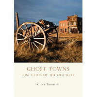Ghost Towns: Lost Cities of the Old West /SHIRE PUBN/Clint Thomsen