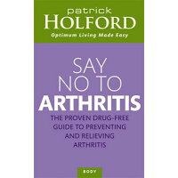 Say No to Arthritis: The Proven Drug Free Guide to Preventing and Relieving Arthritis /PIATKUS BOOKS/Patrick Holford