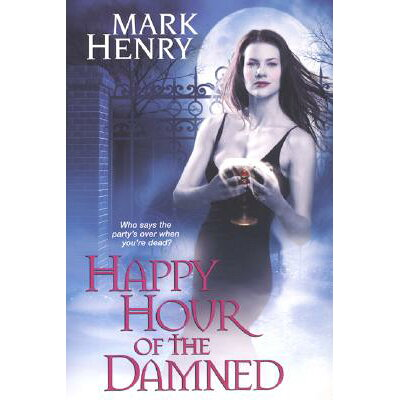 Happy Hour of the Damned /KENSINGTON/Mark Henry