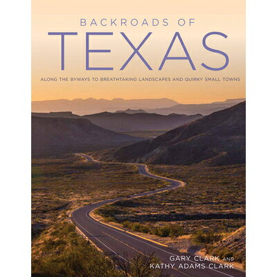 Backroads of Texas: Along the Byways to Breathtaking Landscapes and Quirky Small Towns /VOYAGEUR PR/Gary Clark