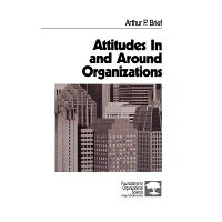 Attitudes in and Around Organizations /SAGE PUBN/Arthur P. Brief