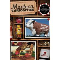 Montana Curiosities: Quirky Characters, Roadside Oddities & Other Offbeat Stuff /GLOBE PEQUOT PR/Ednor Therriault