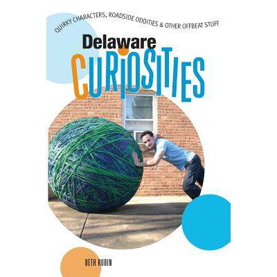 Delaware Curiosities: Quirky Characters, Roadside Oddities & Other Offbeat Stuff /GLOBE PEQUOT PR/Beth Rubin