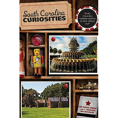 South Carolina Curiosities: Quirky Characters, Roadside Oddities & Other Offbeat Stuff /GLOBE PEQUOT PR/Lee Davis Perry