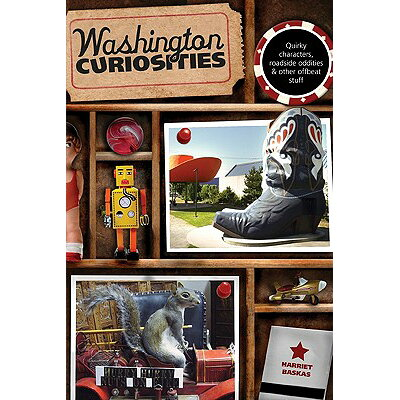 Washington Curiosities: Quirky Characters, Roadside Oddities & Other Offbeat Stuff /GLOBE PEQUOT PR/Harriet Baskas
