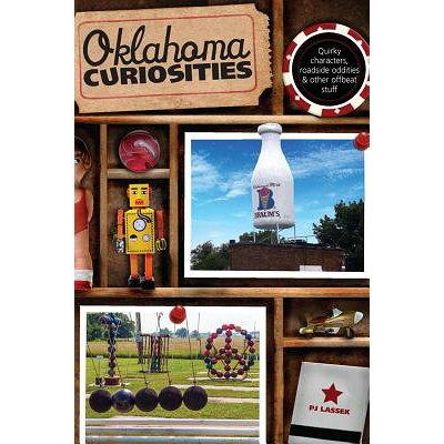 Oklahoma Curiosities: Quirky Characters, Roadside Oddities & Other Offbeat Stuff /GLOBE PEQUOT PR/Pj Lassek