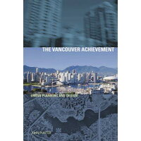 The Vancouver Achievement: Urban Planning and Design Revised/UNIV OF BRITISH COLUMBIA/John Punter