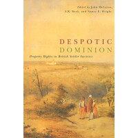 Despotic Dominion: Property Rights in British Settler Societies /UNIV OF BRITISH COLUMBIA/John McLaren