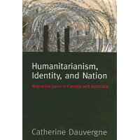 Humanitarianism, Identity, and Nation: Migration Laws in Canada and Australia /UNIV OF BRITISH COLUMBIA/Catherine Dauvergne