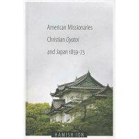 American Missionaries, Christian Oyatoi, and Japan, 1859-73 /UNIV OF WASHINGTON PR/Hamish Ion