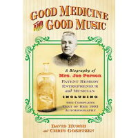 Good Medicine and Good MusicA Biography of Mrs. Joe Person, Patent Remedy Entrepreneur and Musician, Including the Complete Text of Her 1903 Autobiography David Hursh