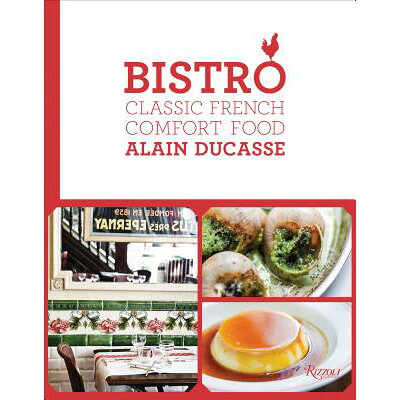 BISTRO:CLASSIC FRENCH COMFORT FOOD(H) /RIZZOLI INTERNATIONAL PUB INC (USA)./ALAIN DUCASSE