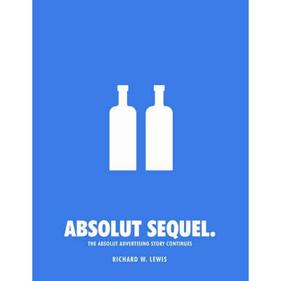 Absolut Sequel: The Absolut Advertising Story Continues/Richard W. Lewis