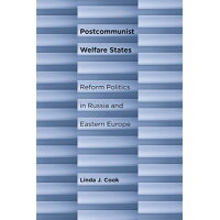 Postcommunist Welfare States: Reform Politics in Russia and Eastern Europe /CORNELL UNIV PR/Linda J. Cook
