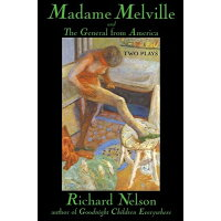Madame Melville and the General from America: Two Plays /GROVE/ATLANTIC INC/Richard Nelson