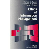 Ethics of Information Management /SAGE PUBN/Richard O. Mason