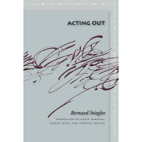 Acting Out /STANFORD UNIV PR/Bernard Stiegler