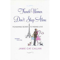 French Women Don't Sleep Alone: Pleasurable Secrets to Finding Love /CITADEL PR/Jamie Cat Callan