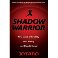 Shadow Warrior: Ninja Secrets of Invisibility, Mind Reading, and Thought Control /CITADEL PR/Jotaro
