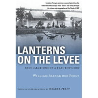 Lanterns on the Levee: Recollections of a Planter's Son /LOUISIANA STATE UNIV PR/William Alexander Percy