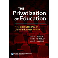 The Privatization of Education: A Political Economy of Global Education Reform /TEACHERS COLLEGE PR/Antoni Verger