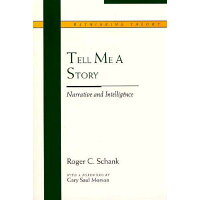 Tell Me a Story: Narrative and Intelligence /NORTHWESTERN UNIV PR/Roger C. Schank
