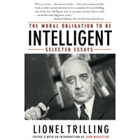 The Moral Obligation to Be Intelligent: Selected Essays /NORTHWESTERN UNIV PR/Lionel Trilling
