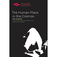 The Human Place in the Cosmos /NORTHWESTERN UNIV PR/Max Scheler
