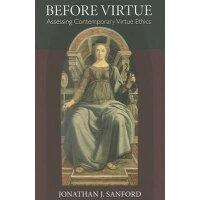 Before Virtue: Assessing Contemporary Virtue Ethics /CATHOLIC UNIV OF AMER PR/Jonathan J. Sanford