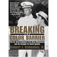 Breaking the Color Barrier: The U.S. Naval Academy's First Black Midshipmen and the Struggle for Rac /NEW YORK UNIV PR/Robert J. Schneller Jr