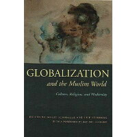 Globalization and the Muslim World: Culture, Religion, and Modernity /SYRACUSE UNIV PR/Birgit Schaebler